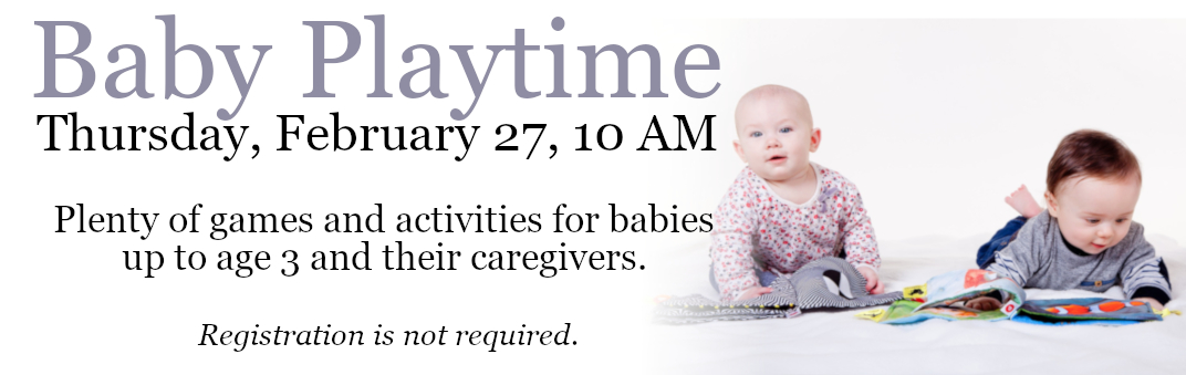 Baby Playtime is Thursday, February 27 at 10 AM